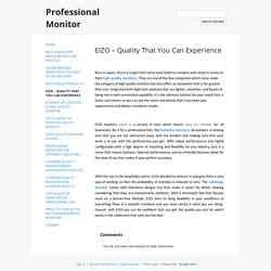 EIZO – Quality That You Can Experience - Professional Monitor
