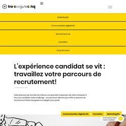 L'expérience candidat se vit : travaillez votre parcours de recrutement!