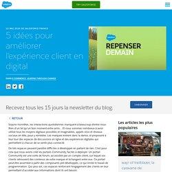5 idées pour améliorer l'expérience client en digital - Salesforce Blog France