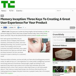 Memory Inception: Three Keys To Creating A Great User Experience For Your Product