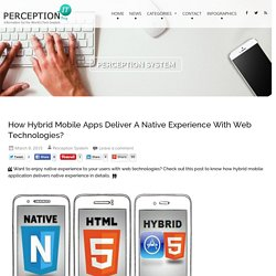 How Hybrid Mobile Apps Deliver A Native Experience With Web Technologies?