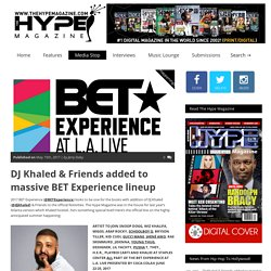DJ Khaled & Friends added to massive BET Experience lineup – TheHypeMagazine