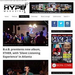 B.o.B. premieres new album, ETHER, with 'Silent Listening Experience' in Atlanta – TheHypeMagazine