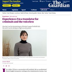 Experience: I'm a translator for criminals and the voiceless