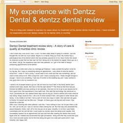 My experience with Dentzz Dental & dentzz dental review: Dentzz Dental treatment review story - A story of care & quality at mumbai clinic review