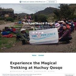 Experience the Magical Trekking at Huchuy Qosqo – TreXperience Peru