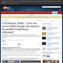 """J-M Planche, Witbe : """"Avec son service DNS, Google a les moyens"""