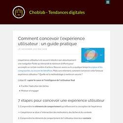 Comment concevoir l'expérience utilisateur : un guide pratique