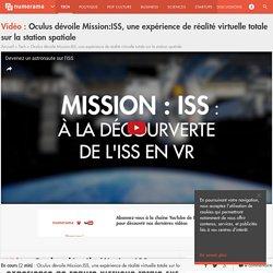 Oculus dévoile Mission:ISS, une expérience de réalité virtuelle totale sur la station spatiale - Tech