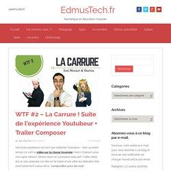 """WTF #2 - La Carrure ! Suite de l'expérience Youtubeur + Trailer """"Composer"""""""
