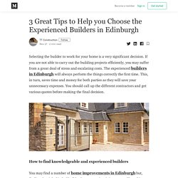 3 Great Tips to Help you Choose the Experienced Builders in Edinburgh