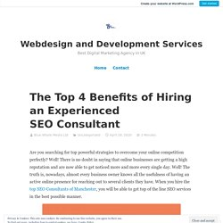 The Top 4 Benefits of Hiring an Experienced SEO Consultant – Webdesign and Development Services