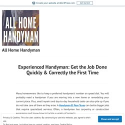 Experienced Handyman: Get the Job Done Quickly & Correctly the First Time