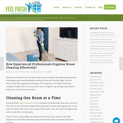 How Experienced Professionals Organise House Cleaning Effectively?