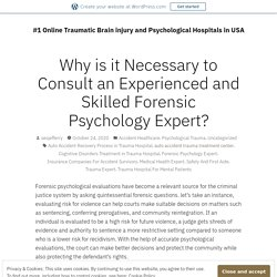 Why is it Necessary to Consult an Experienced and Skilled Forensic Psychology Expert? – #1 Online Traumatic Brain injury and Psychological Hospitals in USA