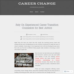Rely On Experienced Career Transition Counselors for Best Advice