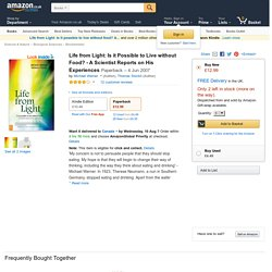 Life from Light: Is it Possible to Live without Food? - A Scientist Reports on His Experiences: Amazon.co.uk: Michael Werner, Thomas Stockli: 9781905570058: Books
