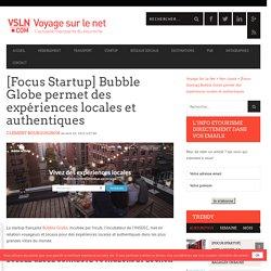 [Focus Startup] Bubble Globe permet des expériences locales et authentiques
