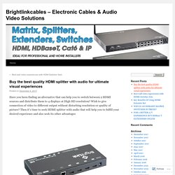Buy the best quality HDMI splitter with audio for ultimate visual experiences