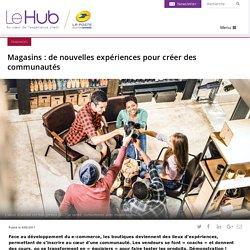 Magasins : de nouvelles expériences pour créer des communautés