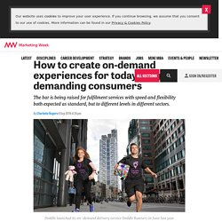 How to create on-demand experiencesfor today's highly demanding consumers - Marketing Week