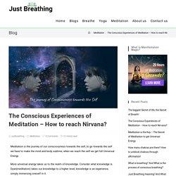 The Conscious Experiences of Meditation - How to reach Nirvana?