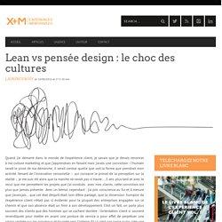 Lean vs pensée design : le choc des cultures - X+M Experiences Mémorables