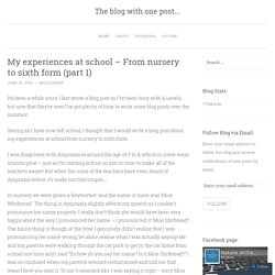 My experiences at school – From nursery to sixth form (part 1)