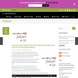 educ@conTIC podcast #28: Una experiencia de uso de las TIC en Educación Infantil