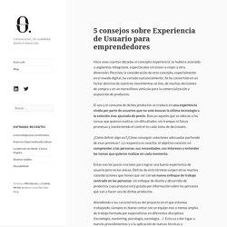 5 Consejos sobre Experiencia de Usuario para emprendedores
