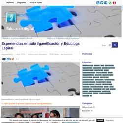 Experiencias en aula #gamificación y Edublogs Espiral