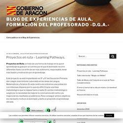 Proyectos en ruta – Learning Pathways. – Blog de experiencias de aula. FORMACIÓN DEL PROFESORADO -D.G.A.-