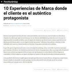 10 Experiencias de Marca donde el cliente es el auténtico protagonista