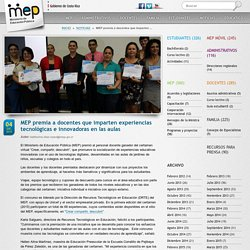 MEP premia a docentes que imparten experiencias tecnológicas e innovadoras en las aulas