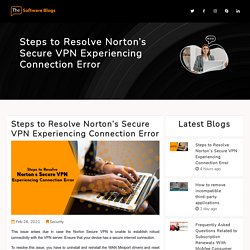 Steps to Resolve Norton's Secure VPN Experiencing Connection Error