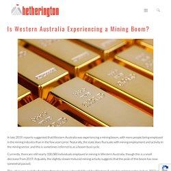 Is Western Australia Experiencing a Mining Boom? - Hetherington