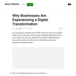 Why Businesses Are Experiencing a Digital Transformation