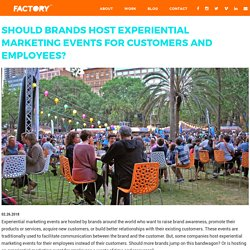 Should Brands Host Experiential Marketing Events For Customers AND Employees?