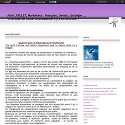 Mkg Expérientiel - Alain JUILLET, Marketeur : Marques, Trends, Stratégie...A la base e de toute connaissance il y a la curiosité !