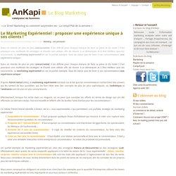 Le Marketing Expérientiel : proposer une expérience unique à ses clients ! - Ankapi - agence conseil en marketing
