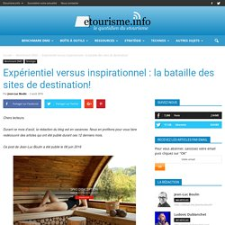 Expérientiel versus inspirationnel : la bataille des sites de destination!