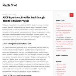 ALICE Experiment Provides Breakthrough Results in Nuclear Physics - Kindle Shot