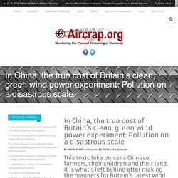 In China, the true cost of Britain's clean, green wind power experiment: Pollution on a disastrous scale -
