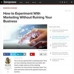 How to Experiment With Marketing Without Ruining Your Business