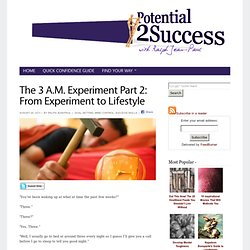 The 3 A.M. Experiment Part 2: From Experiment to Lifestyle