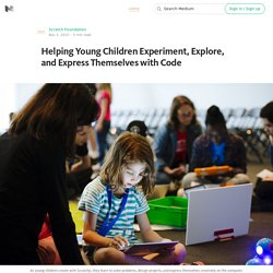 Helping Young Children Experiment, Explore, and Express Themselves with Code — Scratch Foundation Blog