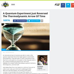A Quantum Experiment Just Reversed The Thermodynamic Arrow Of Time