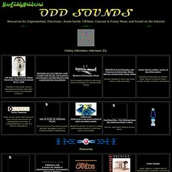 Odd Sounds - Resources for experimental, electronic, avant-garde, unusual, off-beat and funny music and sound.