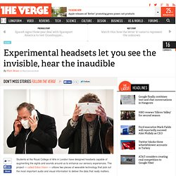 Experimental headsets let you see the invisible, hear the inaudible