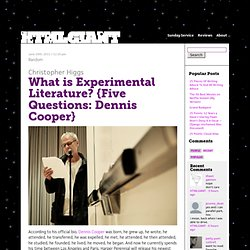What is Experimental Literature? {Five Questions: Dennis Cooper}